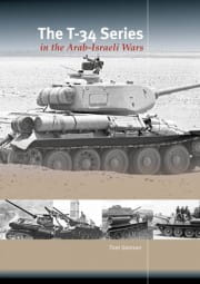 The T-34-Series in the Arab-Israeli-Wars - Trackpad Publishing